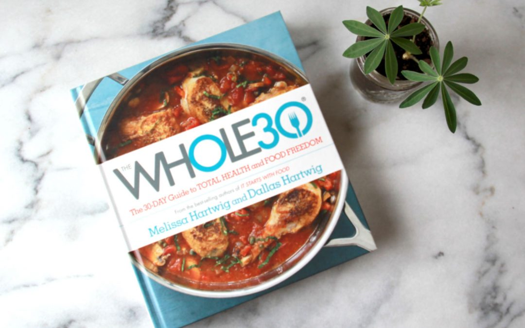 How to Do the Whole 30 Right So You Get Lasting Results (Without Eating Strictly Paleo for the Rest of Your Life)
