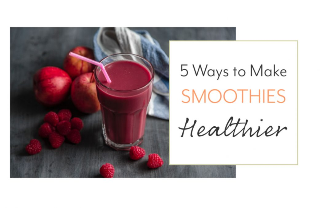 5 Ways to Make Smoothies Healthier