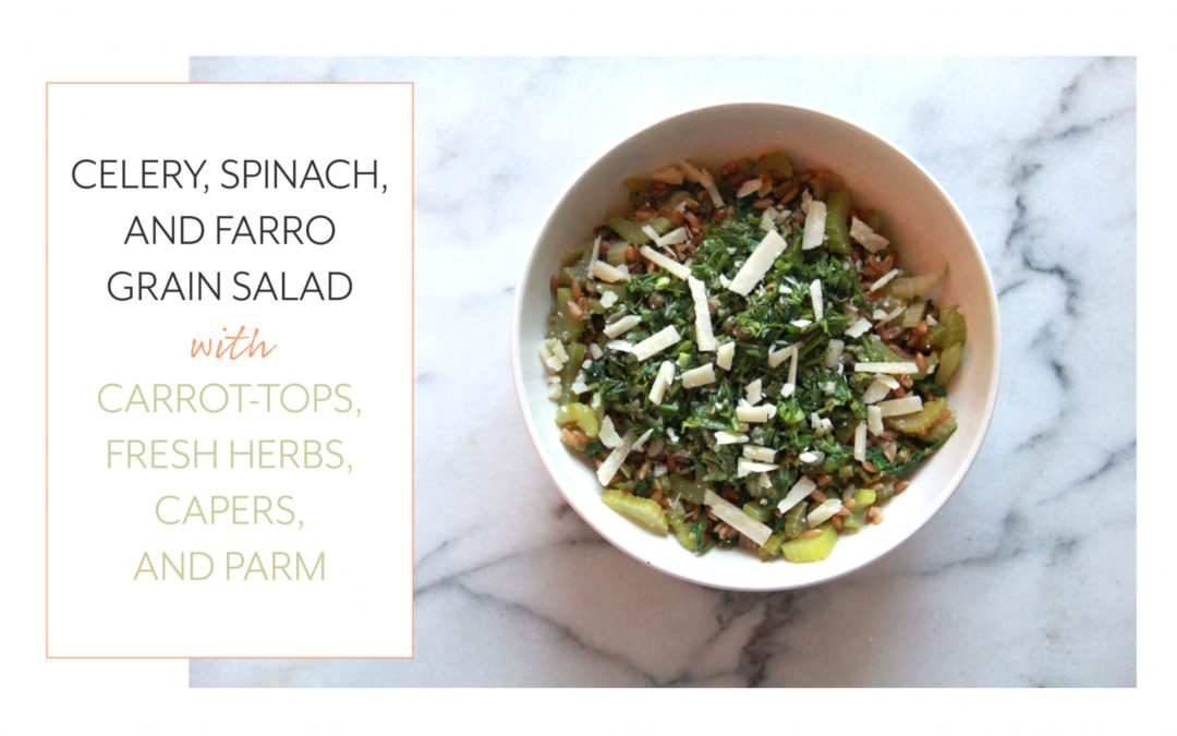 Celery, Spinach, and Farro Grain Salad with Carrot-Tops, Fresh Herbs, Capers, and Parm