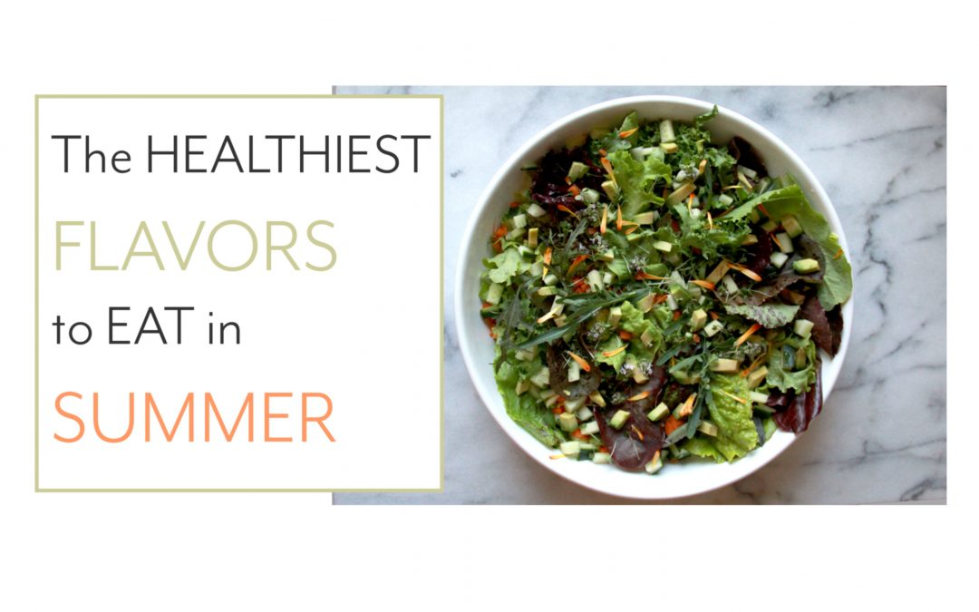 The Healthiest Flavors to Eat in Summer