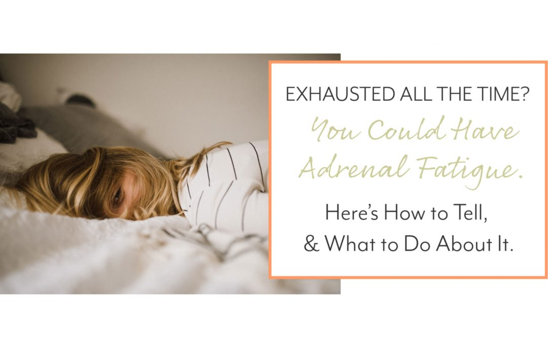 Exhausted All the Time? You Could Have Adrenal Fatigue. Here's How to Tell, and What to Do About It.