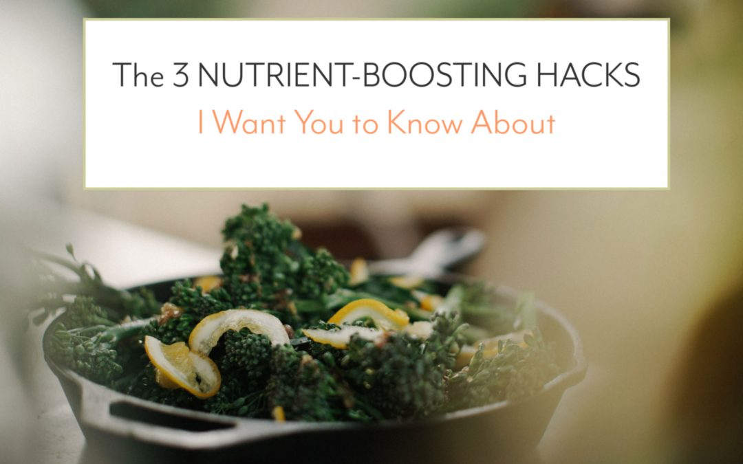 The 3 Nutrient-Boosting Hacks I Want You to Know About