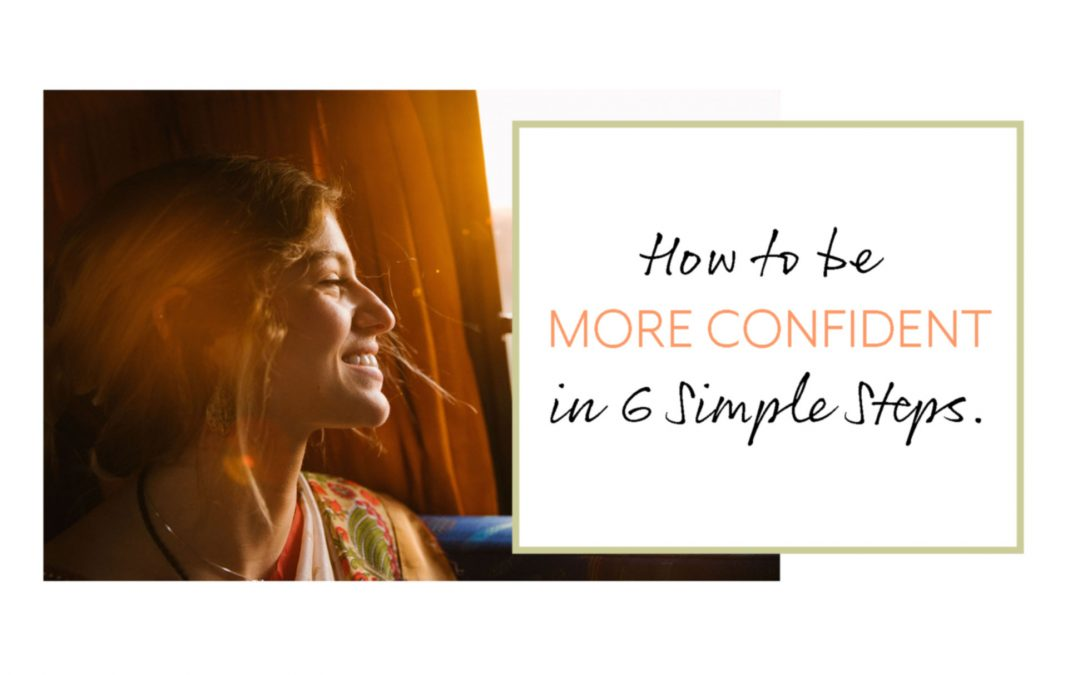 How to be More Confident in 6 Simple Steps