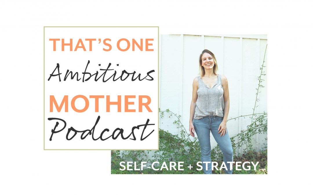 S1E6 That's One Ambitious Mother Podcast: Wendy Swanson on Taking Time for Yourself as an Ambitious Mother