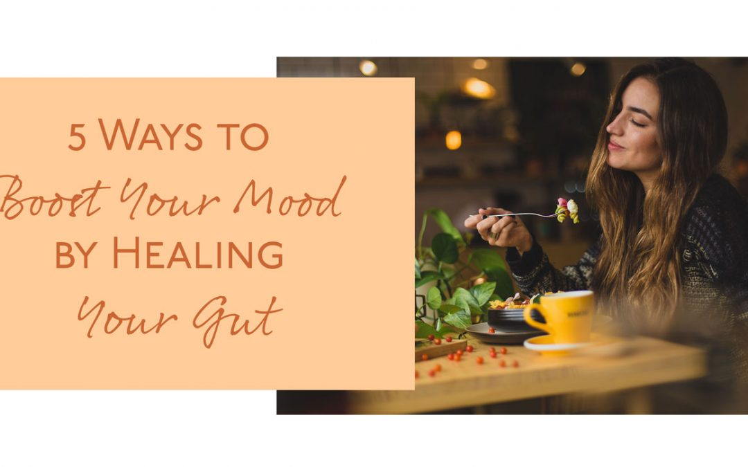 5 Ways to Boost Your Mood by Healing Your Gut