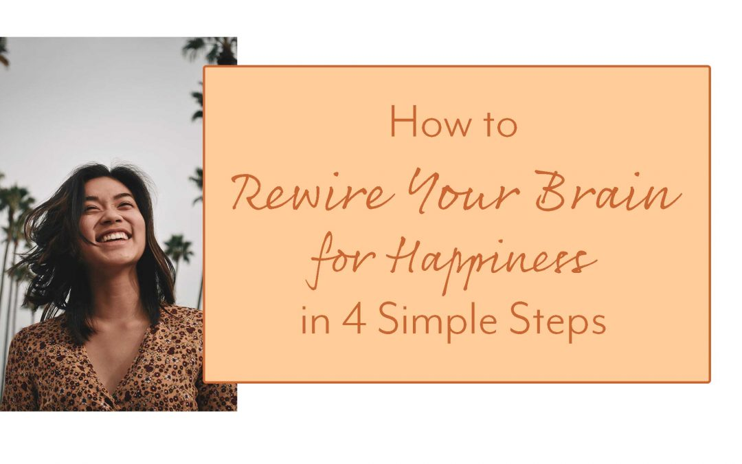Rewire Your Brain for Happiness in 4 Simple Steps