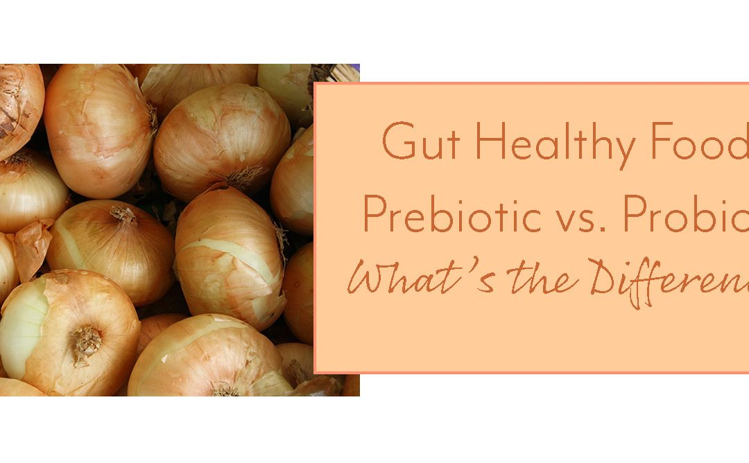Gut Healthy Foods: Prebiotic vs. Probiotic, What's the Difference?