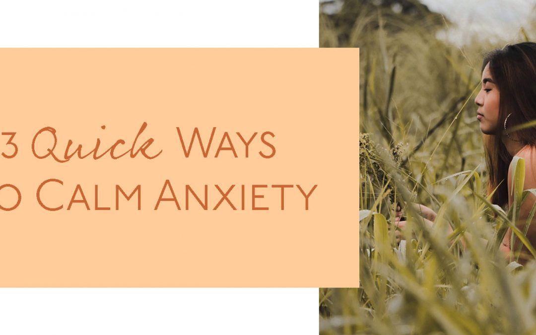 3 Quick Ways to Calm Anxiety
