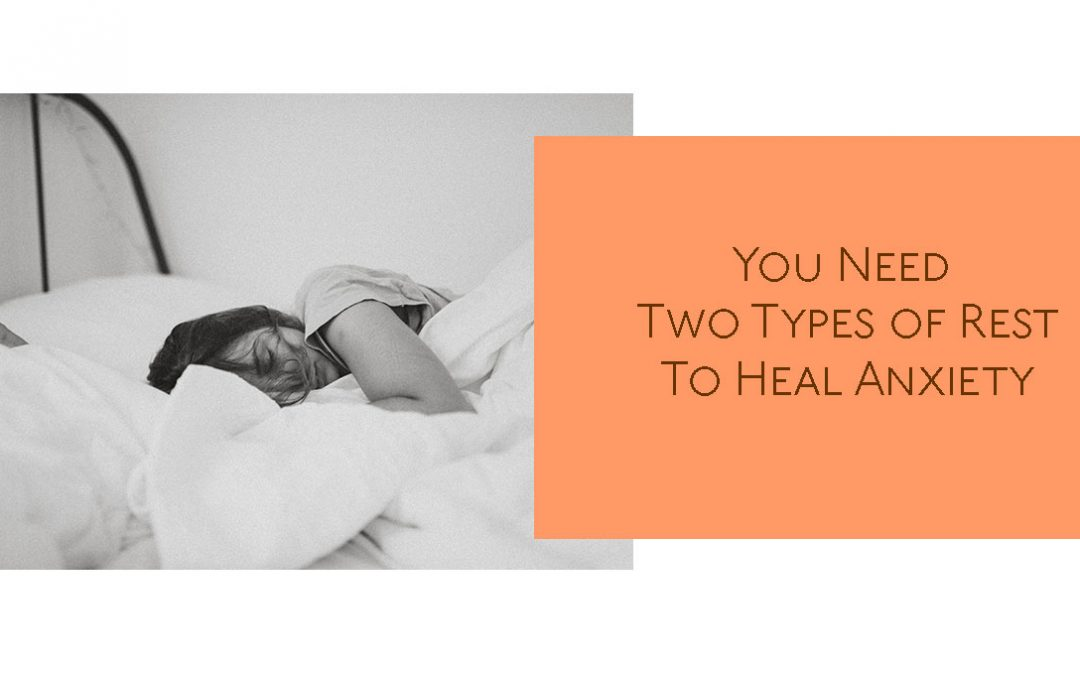 You Need Two Types of Rest To Heal Anxiety