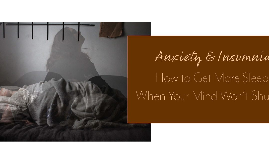 Anxiety and Insomnia: How to Get More Sleep When Your Mind Won't Shut Up