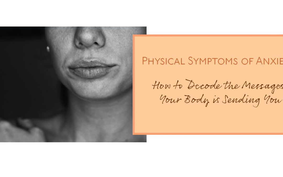 Physical Symptoms of Anxiety: How to Decode the Messages Your Body is Sending You