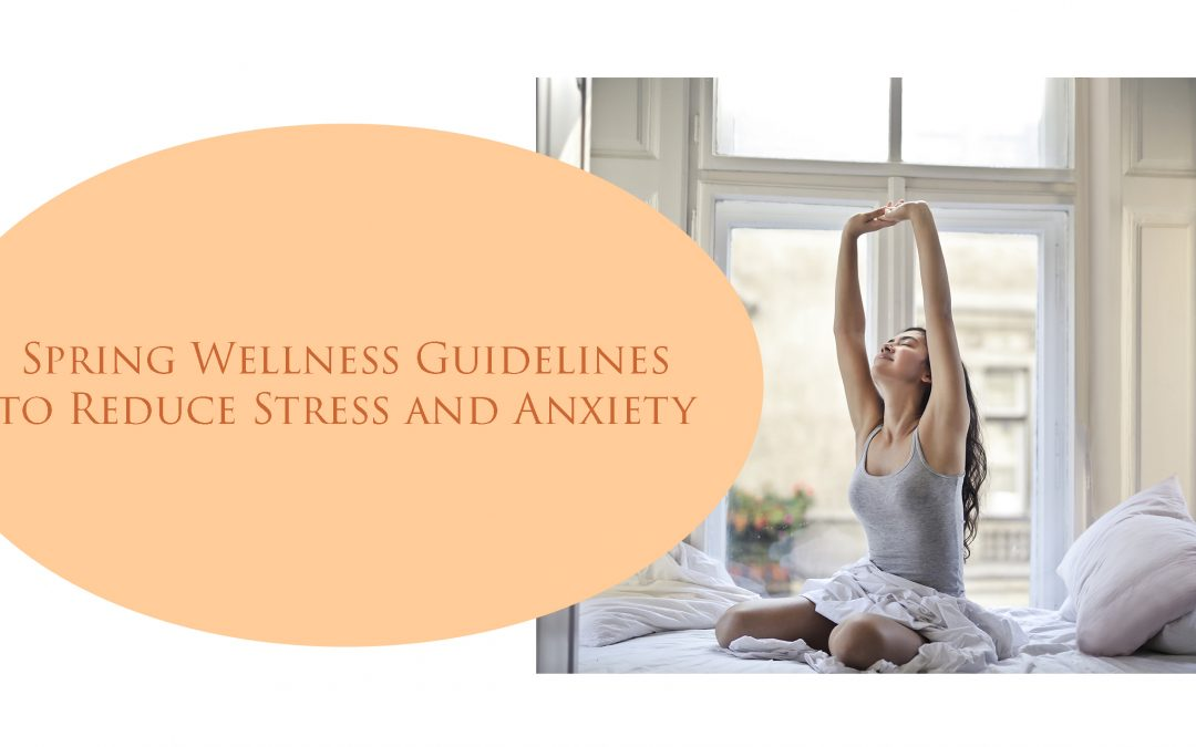 Spring Wellness Guidelines to Reduce Stress and Anxiety