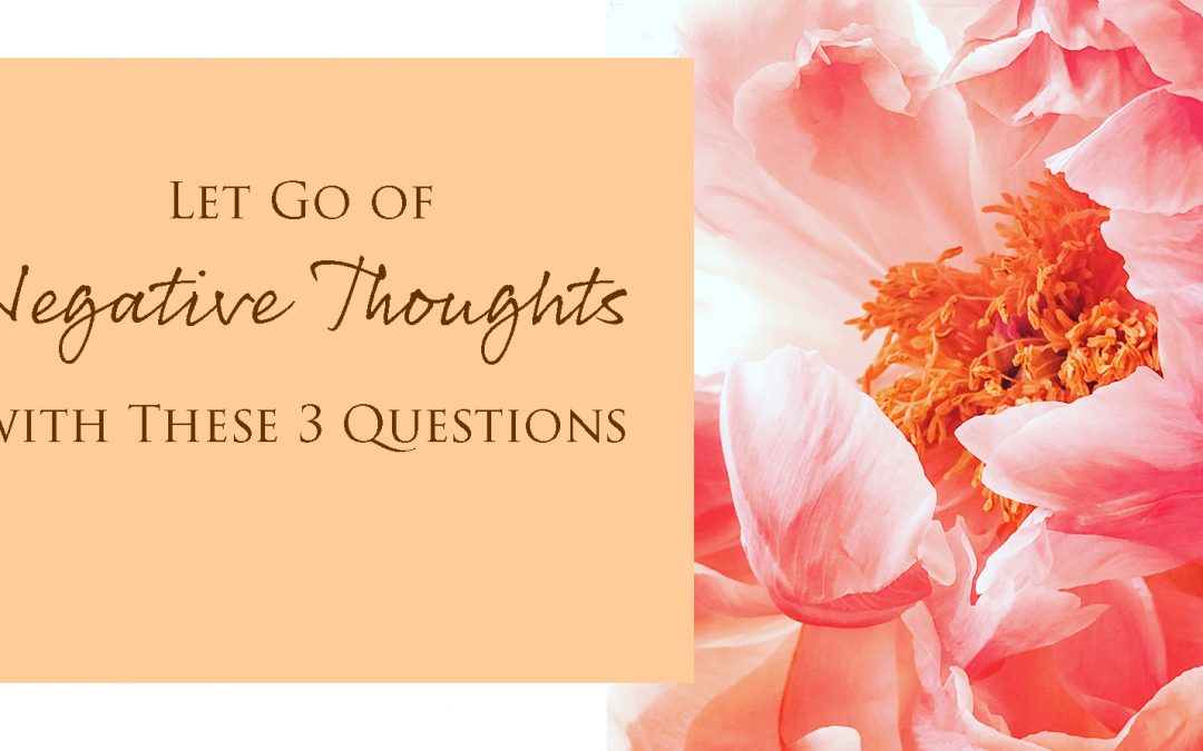 Let Go of Negative Thoughts with These 3 Questions