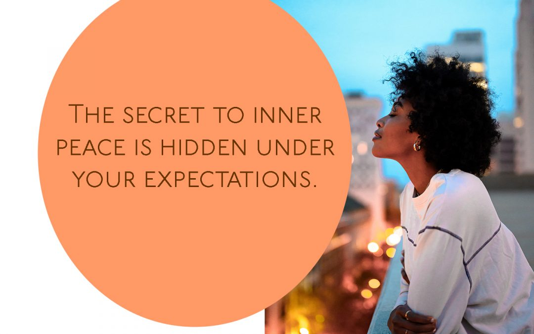Inner Peace: The Secret is Hidden Under Your Expectations