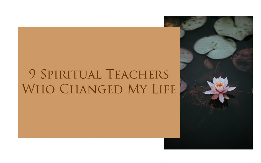 9 Spiritual Teachers Who Changed My Life