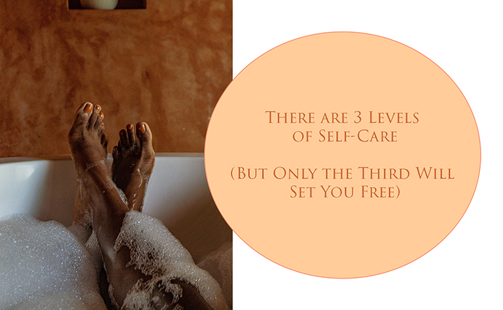 There Are 3 Levels of Self-Care (But Only the Third Will Set You Free)